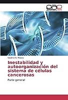 Inestabilidad y autoorganización del sistema de células cancerosas: Parte general