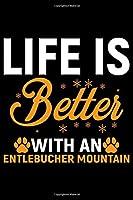 Life Is Better With an Entlebucher Mountain: Cool Entlebucher Mountain Dog Journal Notebook - Gifts Idea for Entlebucher Mountain Dog Lovers Notebook for Men & Women.