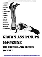 Grown Ass Pinups Magazine: The Photography Edition Volume 1
