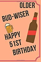 OLDER BUD-WISER HAPPY 51st BIRTHDAY: Funny 51st Birthday Gift older bud-wiser Pun Journal / Notebook / Diary (6 x 9 - 110 Blank Lined Pages)