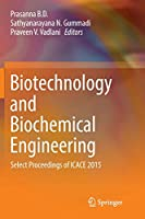 Biotechnology and Biochemical Engineering: Select Proceedings of ICACE 2015