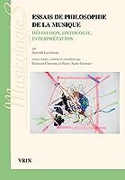 Essais De Philosophie De La Musique: Definition, Ontologie, Interpretation (Musicologies)