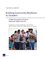 TR-915-DHHS Building Community Resilience to Disasters: A Way Forward to Enhance National Health Security (Rand Technical Reports: Health)