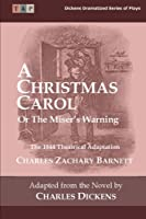 A Christmas Carol or the Miser's Warning: The 1844 Theatrical Adaptation (Dickens Dramatized Series of Plays)