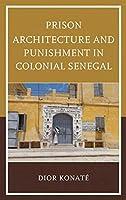 Prison Architecture and Punishment in Colonial Senegal