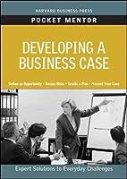 Developing a Business Case (Pocket Mentor)