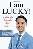 I AM LUCKY: Although I Nearly Died Thrice
