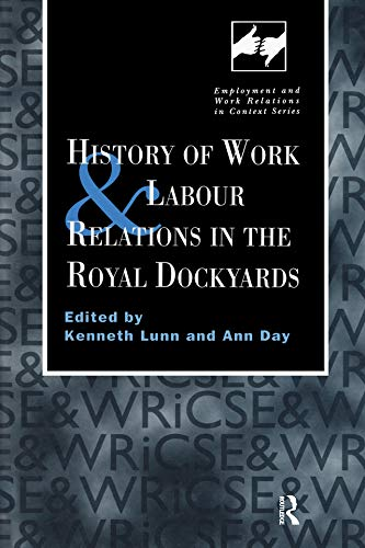 History of Work and Labour Relations in the Royal Dockyards (Routledge Studies in Employment and Work Relations in Context) (English Edition)