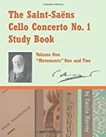 """The Saint-Saens Cello Concerto No. 1 Study Book, Volume One: """"Movements"""" One and Two"""