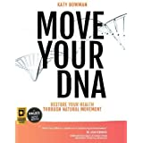 Move Your DNA: Expanded Edition: Restore Your Health Through Natural Movement, 2nd Edition