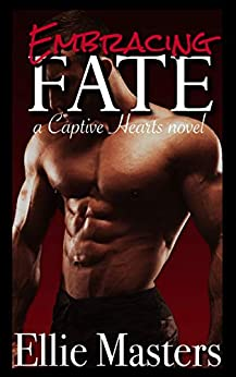 Embracing Fate: A Captive Romance (Captive Hearts Book 2) by [Masters, Ellie]