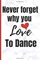 Never forget why you LOVE to dance: Notebook 120 pages Journal Blank lined gift for the dancers