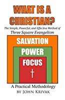 What is a Christian?: The Simple, Powerful, and Effective Method of Three Square Evangelism