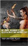 00:03:21 INT. Friday, December 02, 2005 05:59:56 PM By Troy Anthony Platt (English Edition)