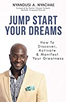 Jump Start Your Dreams: How to Discover, Activate & Manifest Your Greatness