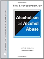 The Encyclopedia of Alcoholism and Alcohol Abuse (Facts on File Library of Health and Living)