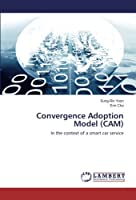 Convergence Adoption Model (CAM): In the context of a smart car service