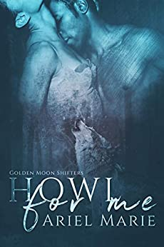 Howl For Me (Golden Moon Shifters Book 1) by [Marie, Ariel]