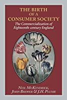 The Birth of a Consumer Society: The Commercialization of Eighteenth-century England