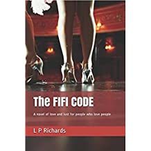 The FIFI CODE: A novel of love and lust for people who love people (English Edition)