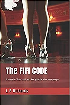 [Richards, L P]のThe FIFI CODE: A novel of love and lust for people who love people (English Edition)