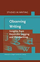Observing Writing: Insights from Keystroke Logging and Handwriting (Studies in Writing)