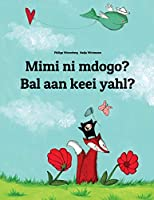 Mimi Ni Mdogo? Bal Aan Keei Yahl?: Swahili-Sandic: Children's Picture Book (Bilingual Edition)