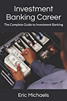Investment Banking Career: The Complete Guide to Investment Banking
