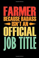 Farmer Because Badass Isn't An Official Job Title: Farmer Appreciation Funny Gag Colleague Notebook Wide Ruled Lined Journal 6x9 Inch ( Legal ruled ) TEAM Family Gift Idea Mom Dad in Holidays - Retro Cover