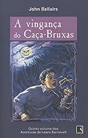 A Vingança Do Caça-Bruxas - Coleção Aventuras De Lewis Barnavelt