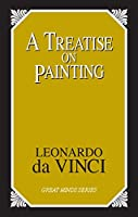 A Treatise on Painting (Great Minds)