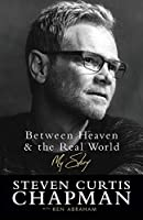 Between Heaven & the Real World: My Story