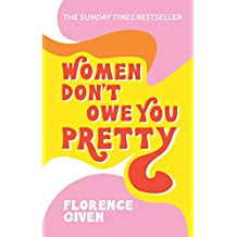 Women Don't Owe You Pretty: The debut book from Florence Given