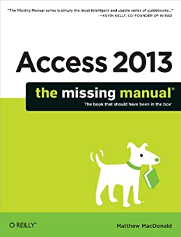 Access 2013: The Missing Manual (Missing Manuals) by [MacDonald, Matthew]
