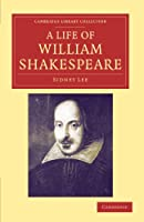 A Life of William Shakespeare (Cambridge Library Collection - Shakespeare and Renaissance Drama)