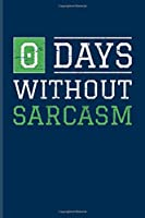 0 Days Without Sarcasm: Sarcastics Quotes Undated Planner | Weekly & Monthly No Year Pocket Calendar | Medium 6x9 Softcover | For Situational Sarcastic Humor & Humorous Satire Fans
