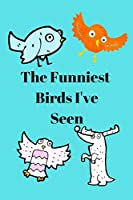 The Funniest Birds I've Seen: Take your bird watching to the next level by logging your sightings in this 6x9 150 page paperback book.