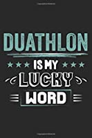 Duathlon Is My Lucky Word: Funny Cool Duathlon Journal | Notebook | Workbook | Diary | Planner - 6x9 - 120 Blank Pages  - Cute Gift For Duathletes