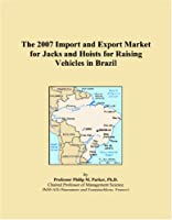 The 2007 Import and Export Market for Jacks and Hoists for Raising Vehicles in Brazil