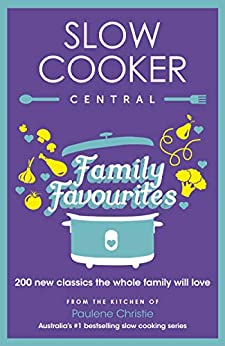 Slow Cooker Central Family Favourites: 200 new classics the whole family will love by [Christie, Paulene]