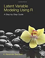 Latent Variable Modeling Using R: A Step-by-Step Guide by A. Alexander Beaujean(2014-05-08)