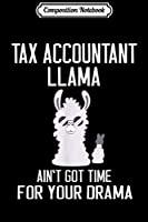 Composition Notebook: Tax Accountant Llama Ain't Got Time For Your Drama  Journal/Notebook Blank Lined Ruled 6x9 100 Pages