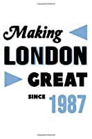 Making London Great Since 1987: College Ruled Journal or Notebook (6x9 inches) with 120 pages