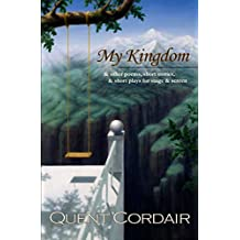 My Kingdom: & other poems, short stories, & short plays for stage & screen