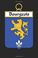 Bourgeois: Bourgeois Coat of Arms and Family Crest Notebook Journal (6 x 9 - 100 pages)