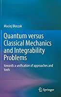 Quantum versus Classical Mechanics and Integrability Problems: towards a unification of approaches and tools