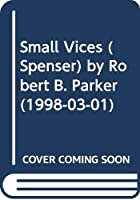 Small Vices (Spenser) by Robert B. Parker(1998-03-01)