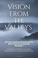 Vision from the Valleys: 100 Daily Devotions Birthed out of the Welsh Revival and Apostolic Movement