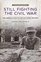 Still Fighting the Civil War: The American South and Southern History