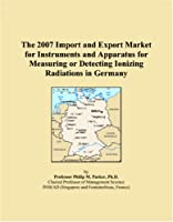 The 2007 Import and Export Market for Instruments and Apparatus for Measuring or Detecting Ionizing Radiations in Germany